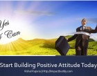 Positive Attitude Building –  The critical Need For Growing Leaders