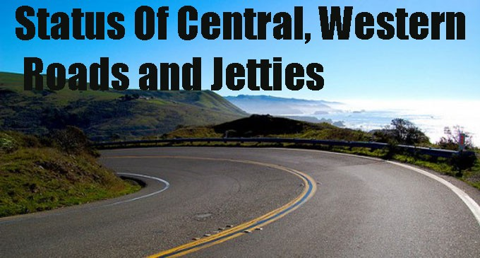 Status of Central, Western Roads And Jetties