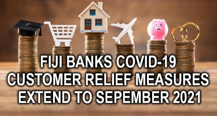 The Association Of Banks In Fiji Extends COVID-19 Customer Relief Measures To September 2021